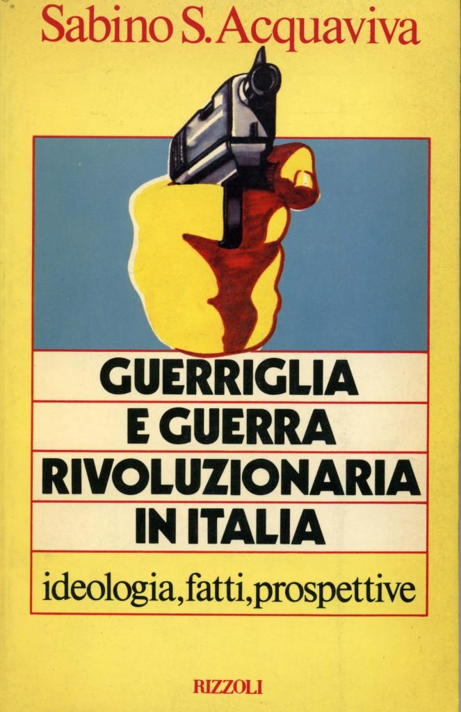 Sabino S. Acquaviva, Guerriglia e guerra rivoluzionaria in italia. Ideologia, fatti, prospettive, Rizzoli, Milan 1979